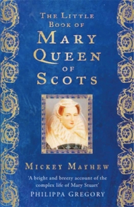Little Book of Mary Queen of Scots by Mickey Mayhew