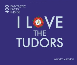I Love the Tudors by Mickey Mayhew